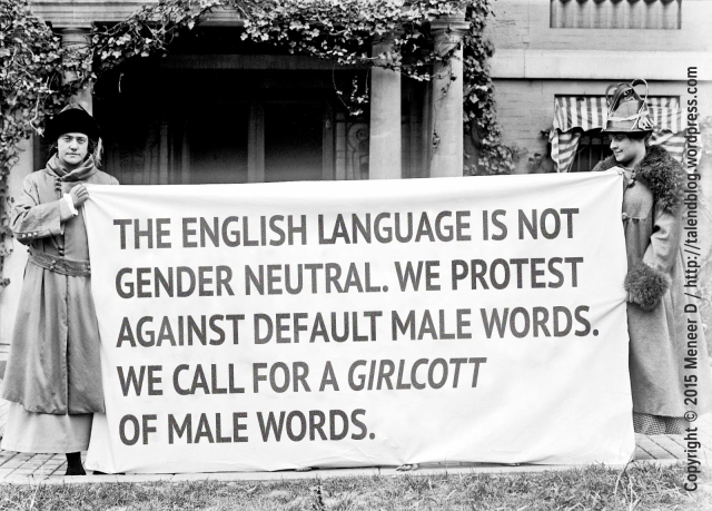 The English language is not gender neutral. We protest against default male words. We call for a girlcott of male words.