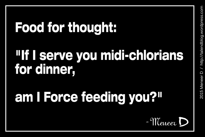 "Food for thought: ""If I serve you midi-chlorians for dinner, am I Force feeding you?"""