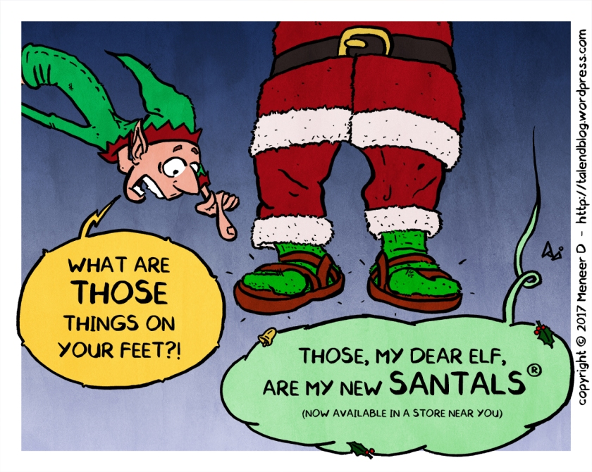 "Cartoon: Santals. Elf: ""What are THOSE things on your feet?!"" Santa: ""Those, my dear elf, are my new Santals! (now available in a store near you)"